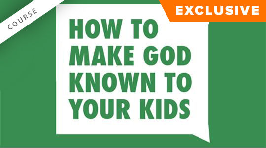 How to Make God Known to Your Kids