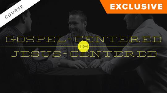 Gospel-Centered Is Jesus-Centered