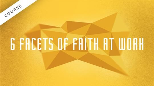 6 Facets of Faith at Work