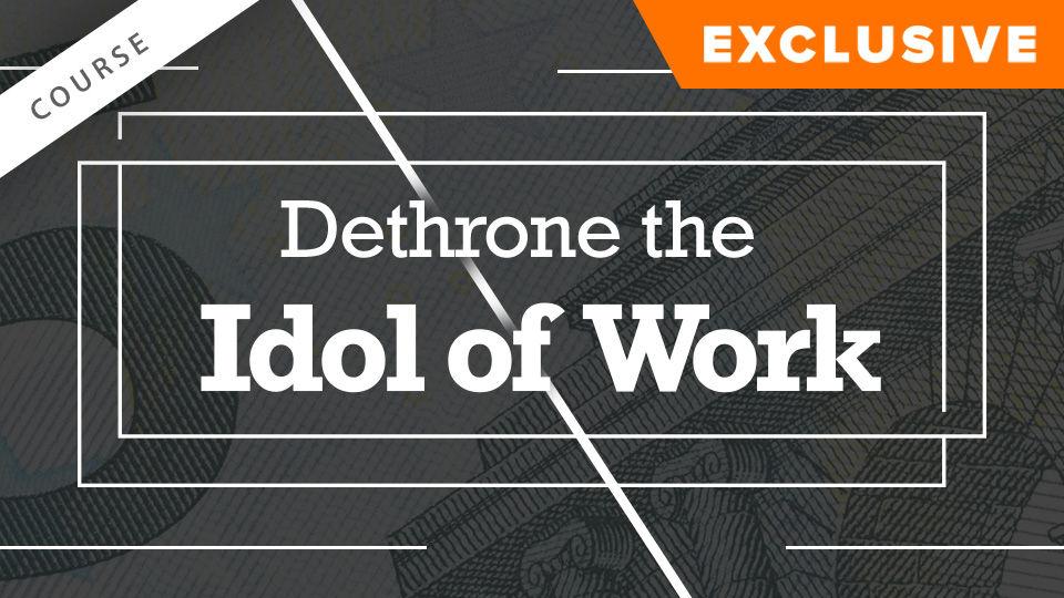 Dethrone the Idol of Work