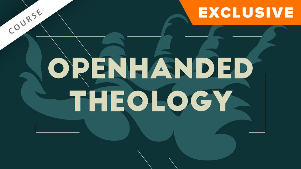 Openhanded Theology