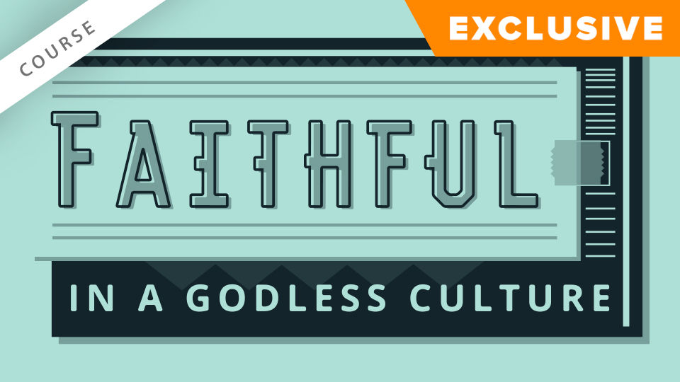 Faithful in a Godless Culture