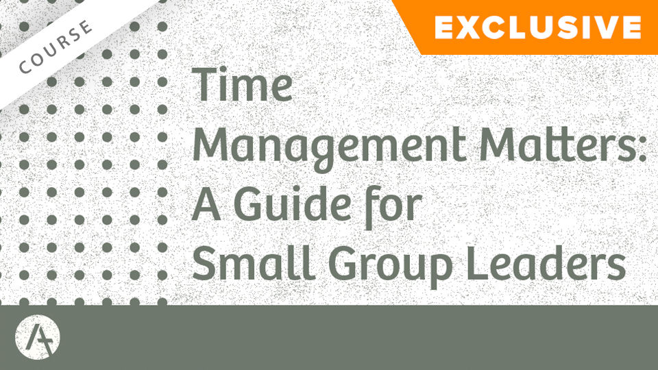 Time Management Matters: A Guide for Small Group Leaders