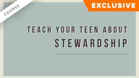 Teach Your Teen about Stewardship