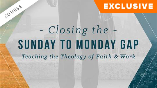 Closing the Sunday to Monday Gap: Teaching the Theology of Faith and Work