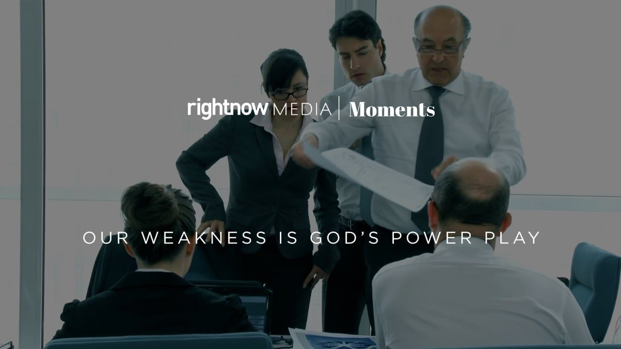 Our Weakness Is God's Power Play