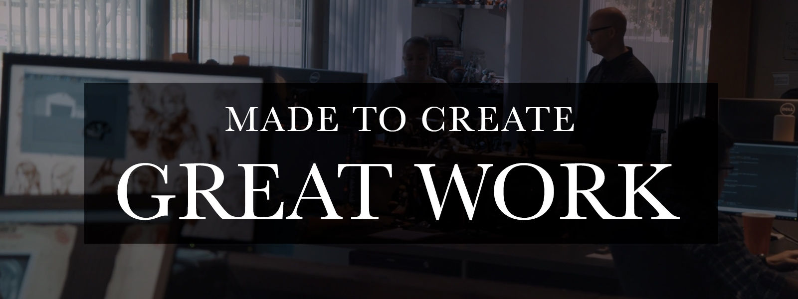Made to Create Great Work