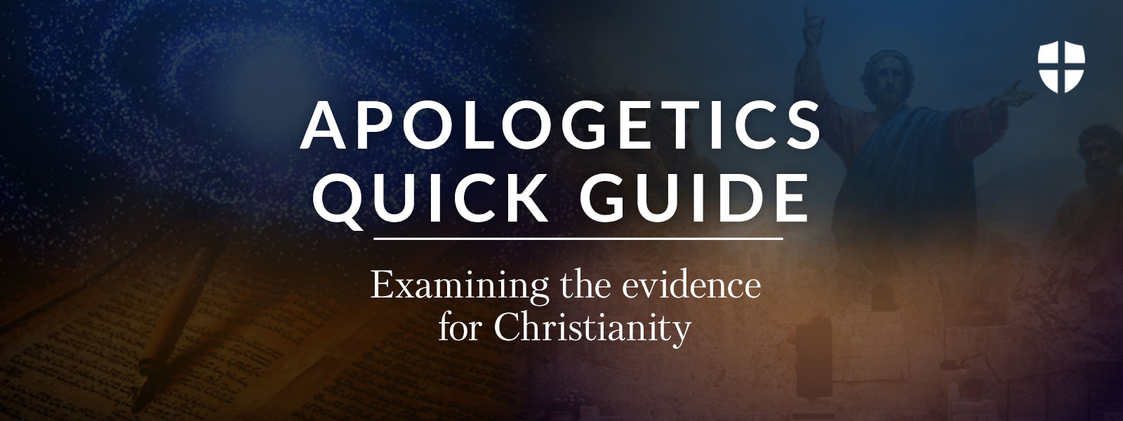 Apologetics Quick Guide: Examining the Evidence for Christianity