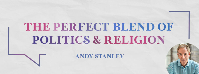 Andy Stanley: Politics & Religion