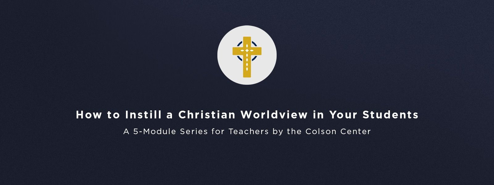 Colson Center Christian Worldview Series
