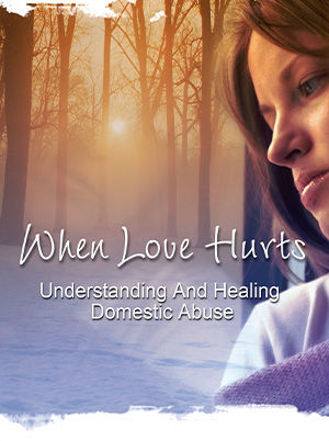 When Love Hurts: Understand and Healing Domestic Abuse