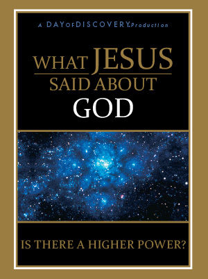 What Jesus Said About God: Is There A Higher Power