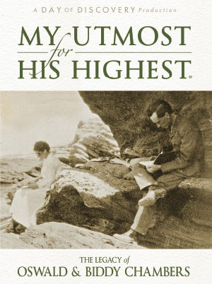 My Utmost For His Highest: The Legacy of Oswald and Biddy Chambers