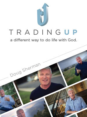 Trading Up: Rethinking Life with God