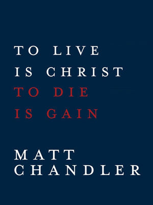 Philippians: To Live Is Christ, To Die Is Gain
