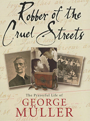 Robber of the Cruel Streets: George Muller