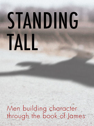 Standing Tall: Men Building Character through the Book of James