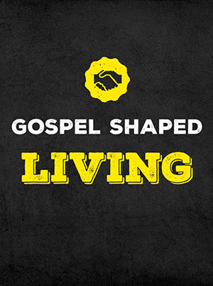 Gospel Shaped Living