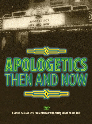 Apologetics: Then and Now