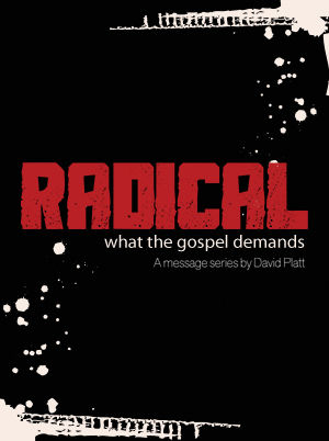 Radical: What the Gospel Demands
