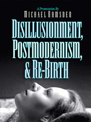 Disillusionment, Postmodernism, and Rebirth