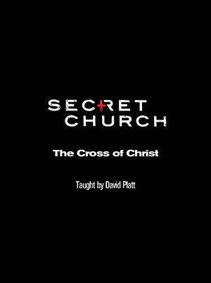 Secret Church 6: The Cross of Christ