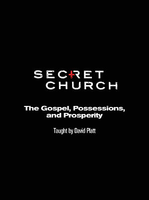 Secret Church 8: The Gospel, Possessions, and Prosperity