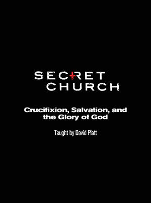 Secret Church 10: Crucifixion, Salvation, and The Glory of God