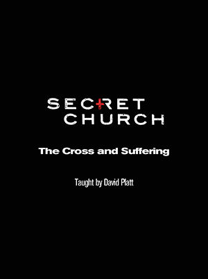 Secret Church 12: The Cross and Suffering