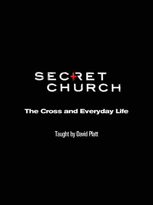 Secret Church 14: The Cross and Everyday Life