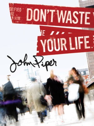 Don't Waste Your Life - Book Study Edition