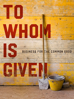 To Whom Is Given: Business For the Common God