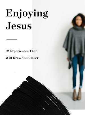 Enjoying Jesus - 12 Experiences that Will Draw You Closer