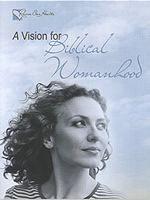 A Vision for Biblical Womanhood