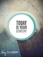 Today Is Your Someday