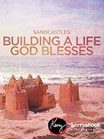 Sandcastles: Building a Life God Blesses