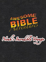 Awesome Bible Adventures: Noah's Incredible Voyage