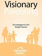 Visionary Parenting: Encouragement for Single Parents