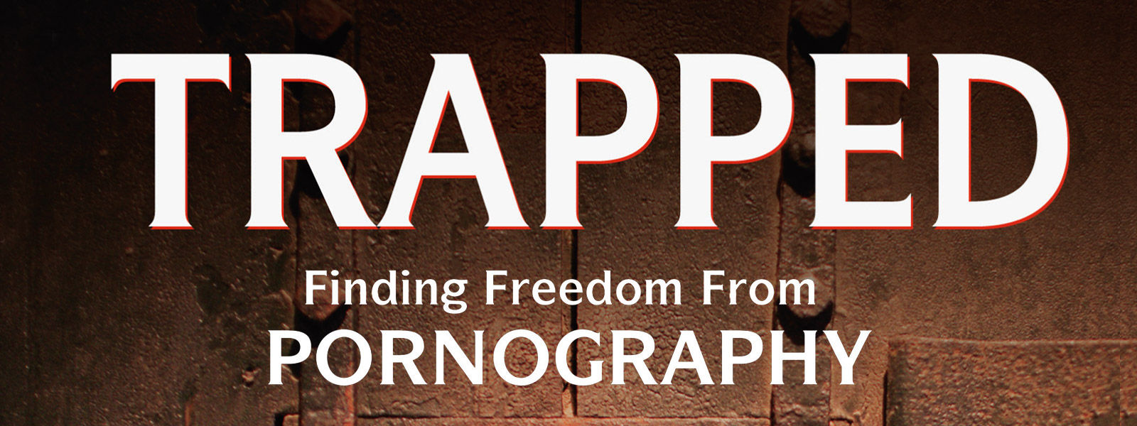 Trapped: Finding Freedom from Pornography