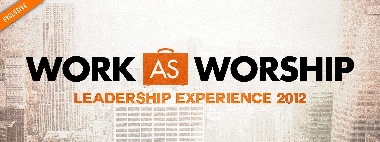 Work as Worship 2012 Leadership Experience