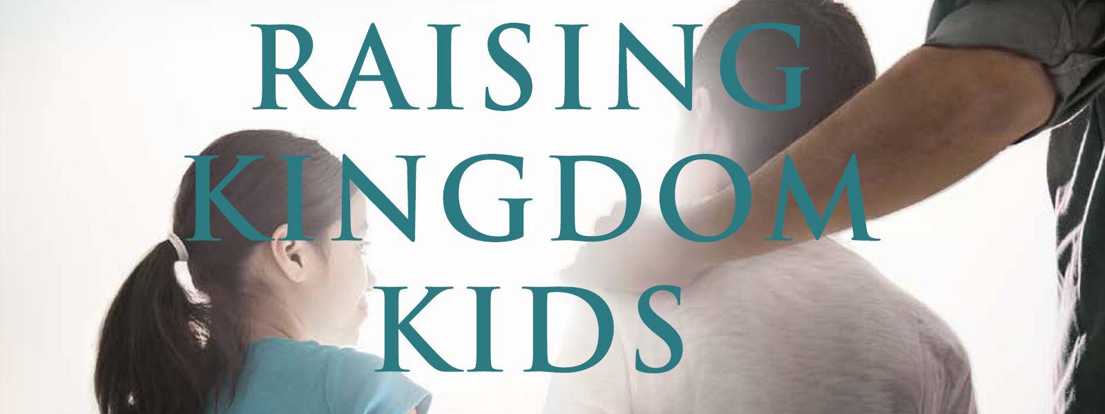 Raising Kingdom Kids