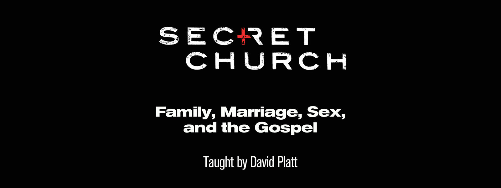 Secret Church 11: Family, Marriage, Sex and The Gospel