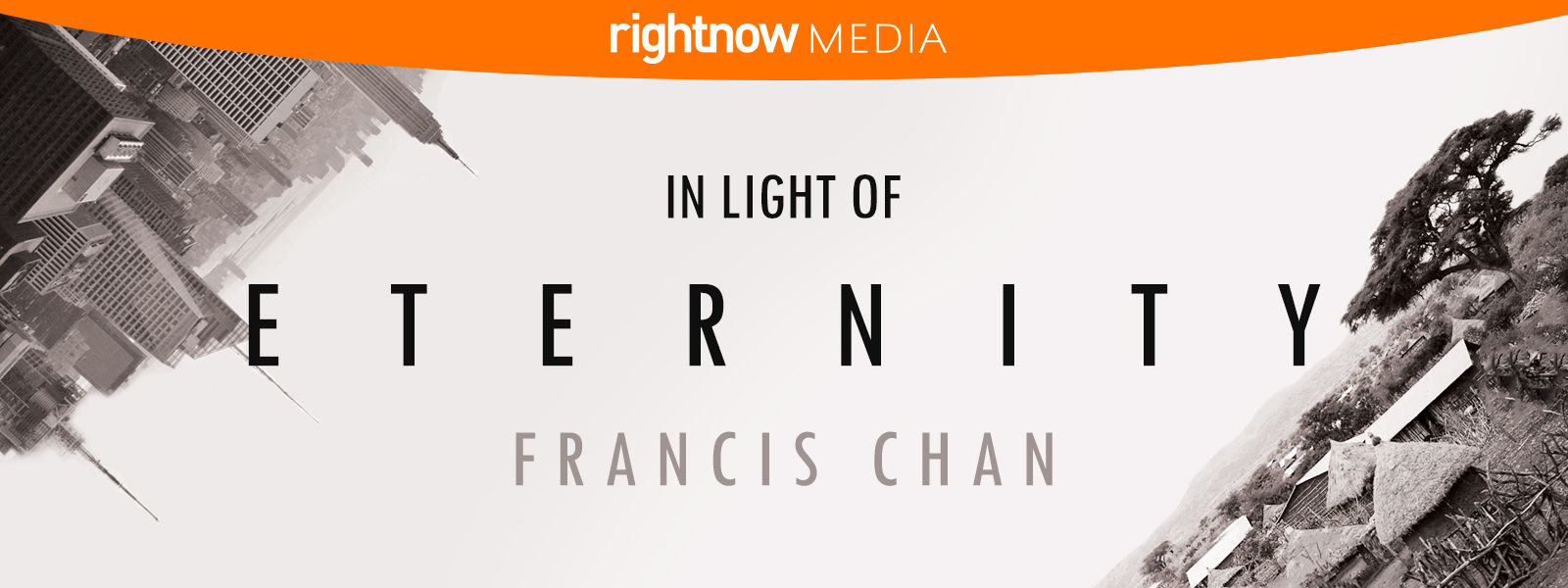 RightNow Media :: Streaming Video Bible Study : In Light of Eternity :  Francis Chan : RightNow Media