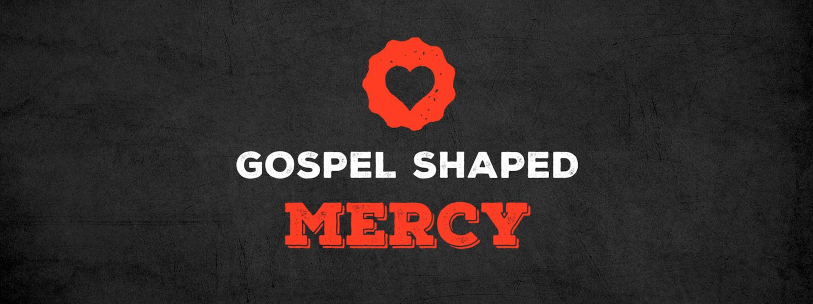 Gospel Shaped Mercy