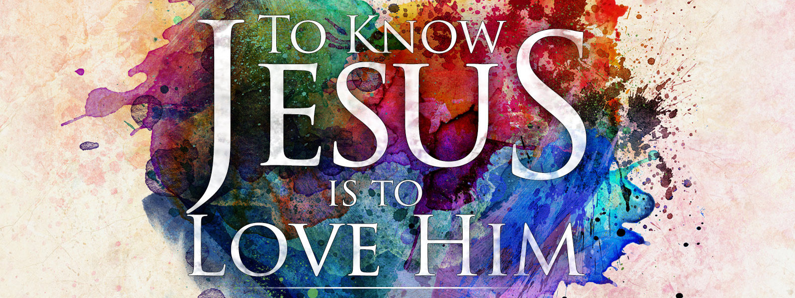 To Know Jesus is to Love Him