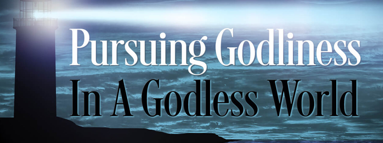 Pursuing Godliness in a Godless World