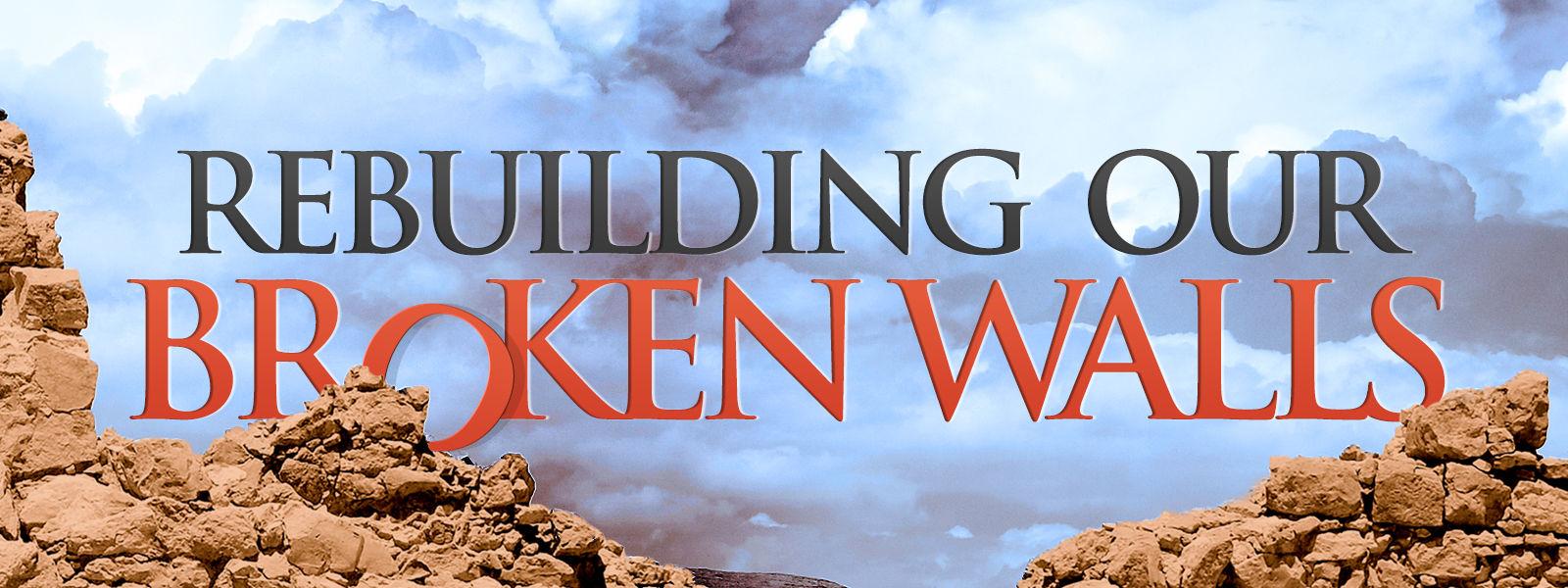 Rebuilding Our Broken Walls