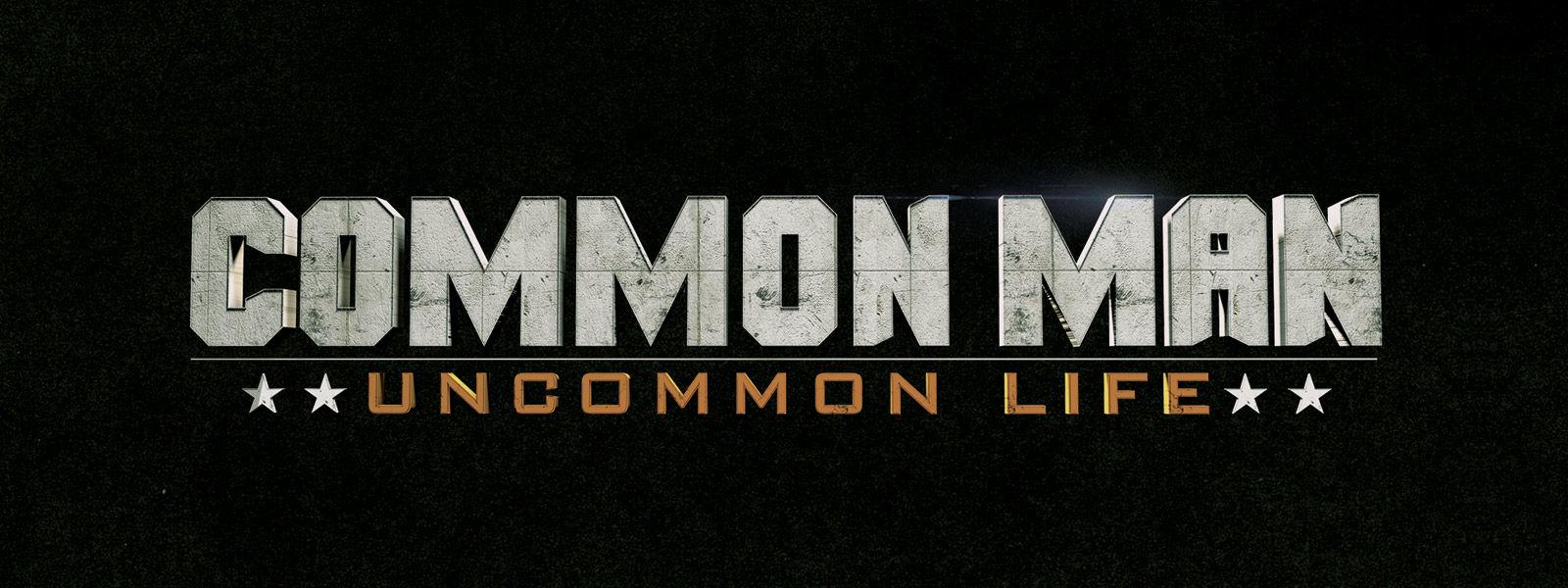 Common Man: Uncommon Life