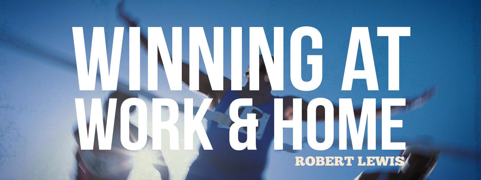 Winning at Work & Home