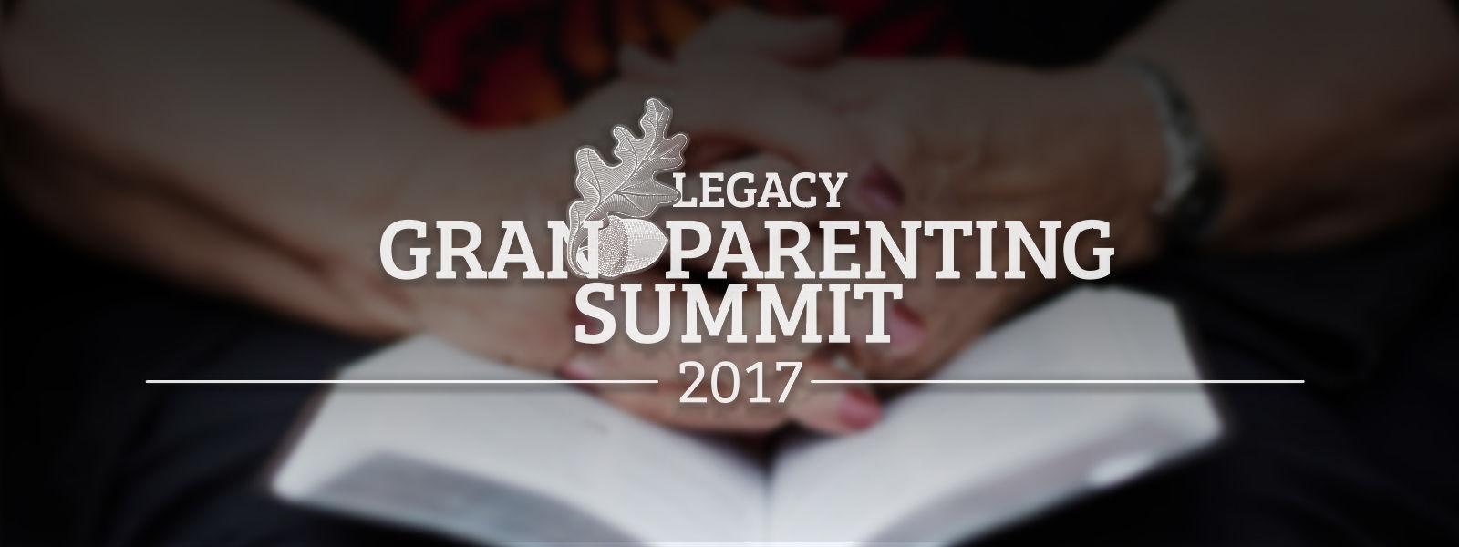 Legacy Grandparenting Summit 2017